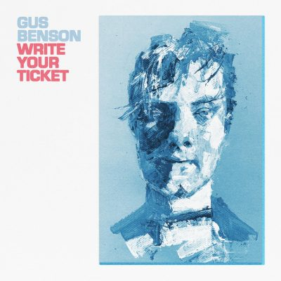 write your ticket - gus benson - usa - indie - indie music - new music - indie pop - music blog - wolf in a suit - wolfinasuit - wolf in a suit blog - wolf in a suit music blog